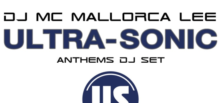 Ultrasonic Anthems Feat Mallorca Lee MC/DJ Set